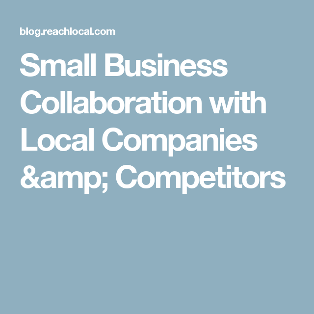 Small Business Collaboration With Local Companies Competitors