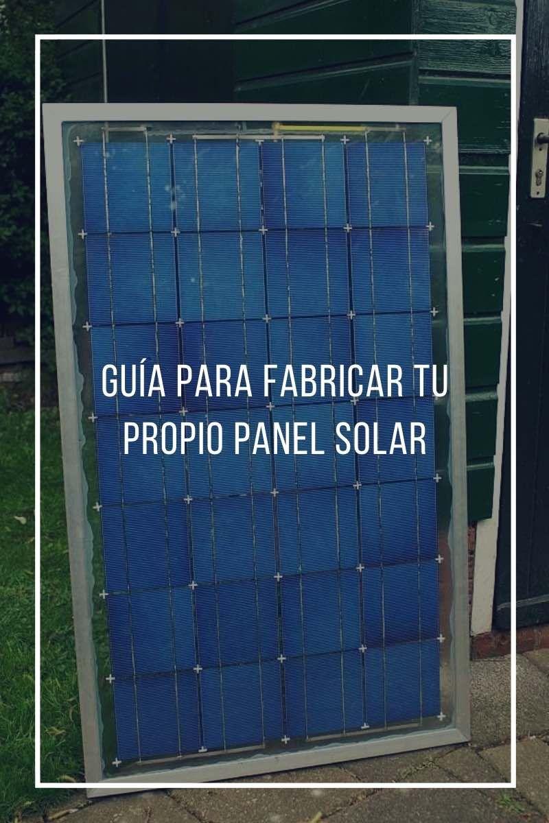 Energia Limpia Casera Y Asequible Guia Para Fabricar Tu Propio Panel Solar En 2020 Instalacion De Paneles Solares Paneles Solares Proyectos De Energia Solar