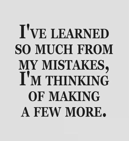 I have learmed so much from my mistakes