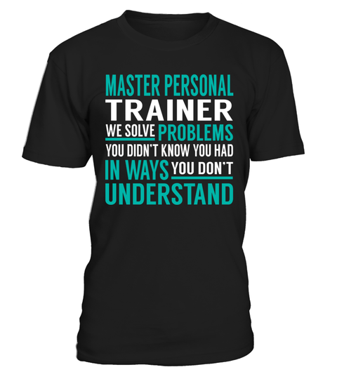 "# Master Personal Trainer We Solve Problems .    Master Personal Trainer We Solve Problems Special Offer, not available anywhere else!Available in a variety of styles and colorsBuy yours now before it is too late! Secured payment via Visa / Mastercard / Amex / PayPal / iDeal How to place an order  Choose the model from the drop-down menu Click on ""Buy it now"" Choose the size and the quantity Add your delivery address and bank details And that's it!"