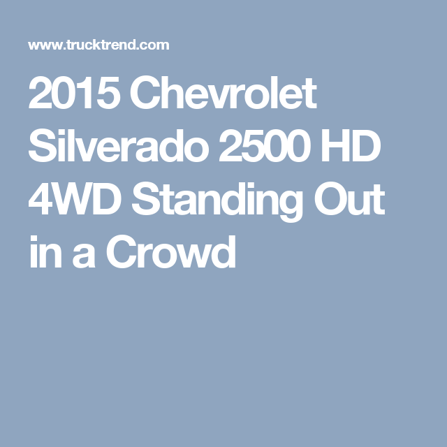 2015 Chevrolet Silverado 2500 HD 4WD Standing Out in a Crowd