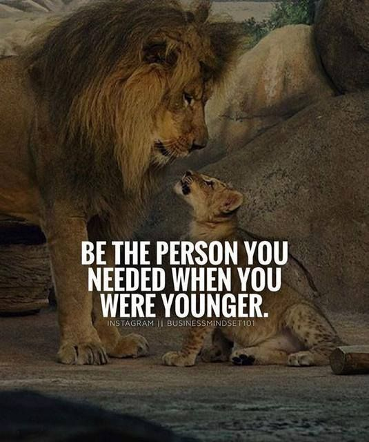 Inspirational Positive Quotes :Be the person you needed when you were younger….