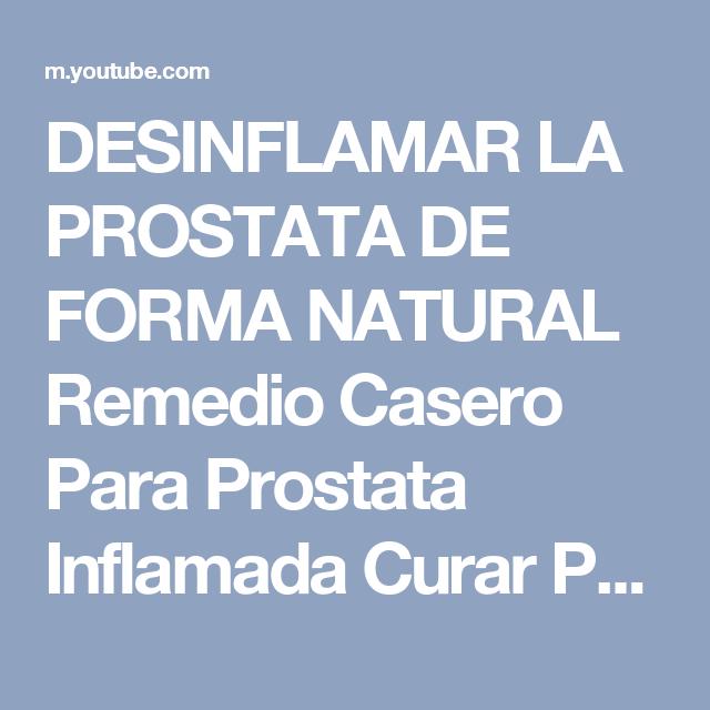 como desinflamar la prostata con remedios caseros de
