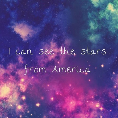 I Can See The Stars From America I Wonder Do You See Them Too