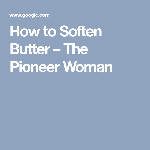 How to Soften Butter – The Pioneer Woman