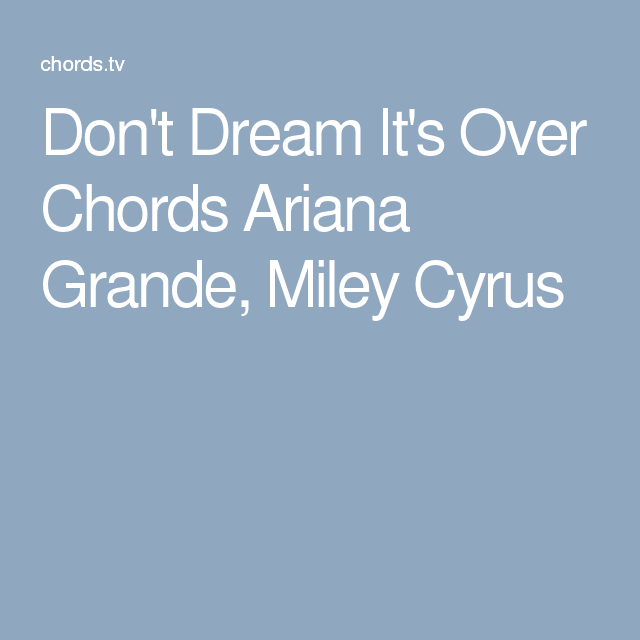 Don\'t Dream It\'s Over Chords Ariana Grande, Miley Cyrus | ukulele ...