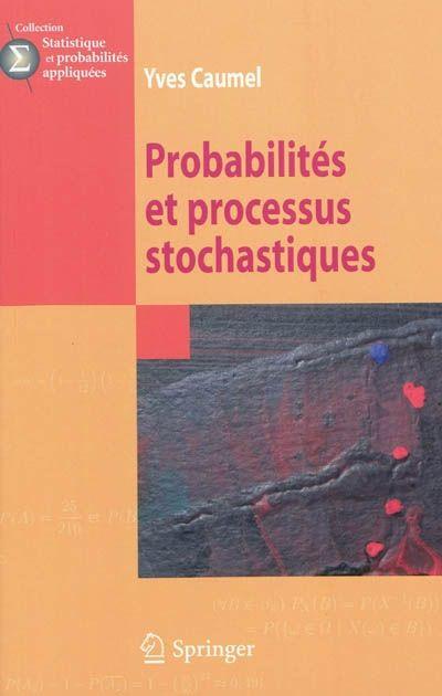 519 2 Cau Probabilites Et Processus Stochastiques Y Caumel Ce Livre A Pour Objectif De Fournir Au Lecteur Les Bases Th Probabilites Statistique Applique