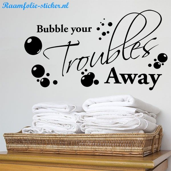 Bubble your troubles away badkamer muursticker | Raamfolie Stickers ...