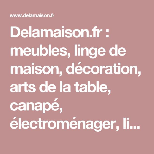 Delamaison Fr Meubles Linge De Maison Decoration Arts De La Table Canape Electromenager Literie Luminaire Et Jardin Meuble Meuble Deco Linge De Maison