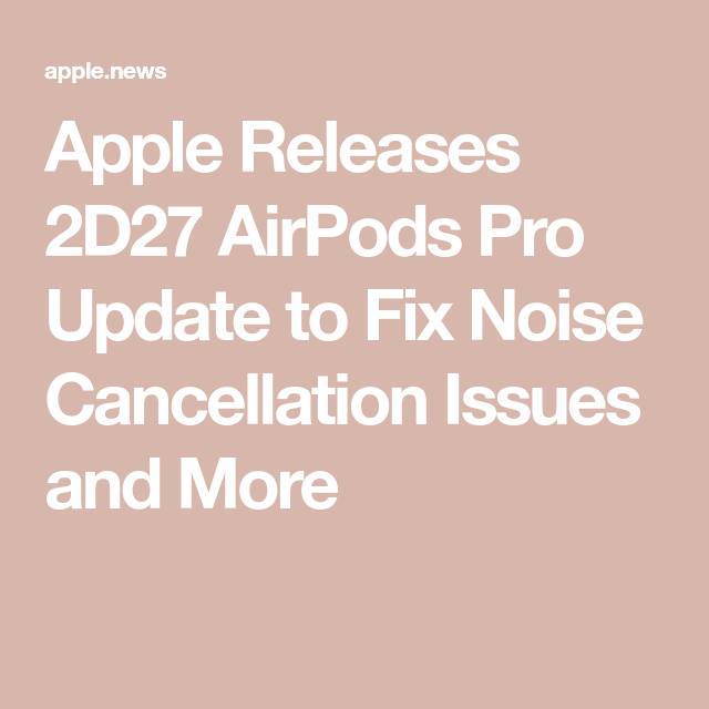 Apple Releases 2d27 Airpods Pro Update To Fix Noise Cancellation Issues And More Idrop News Noise Cancelling Airpods Pro Fix It