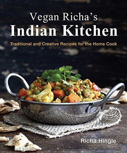 Vegan Richa S Indian Kitchen Traditional And Creative Recipes For The Home Cook By Richa Hingle Http Www Amazon Co Recipes Vegetarian Recipes Vegan Cookbook