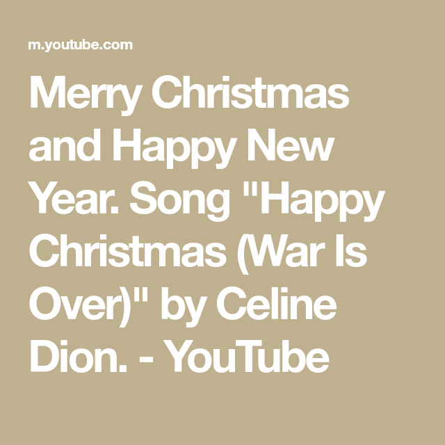 Merry Christmas And Happy New Year Song Happy Christmas War Is Over By Celine Dion Yo Merry Christmas And Happy New Year Happy Christmas Happy New Year