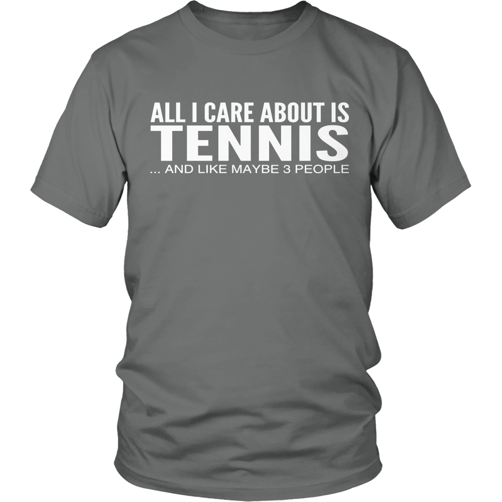 All I Care About Is Tennis And Like Maybe 3 People Tee