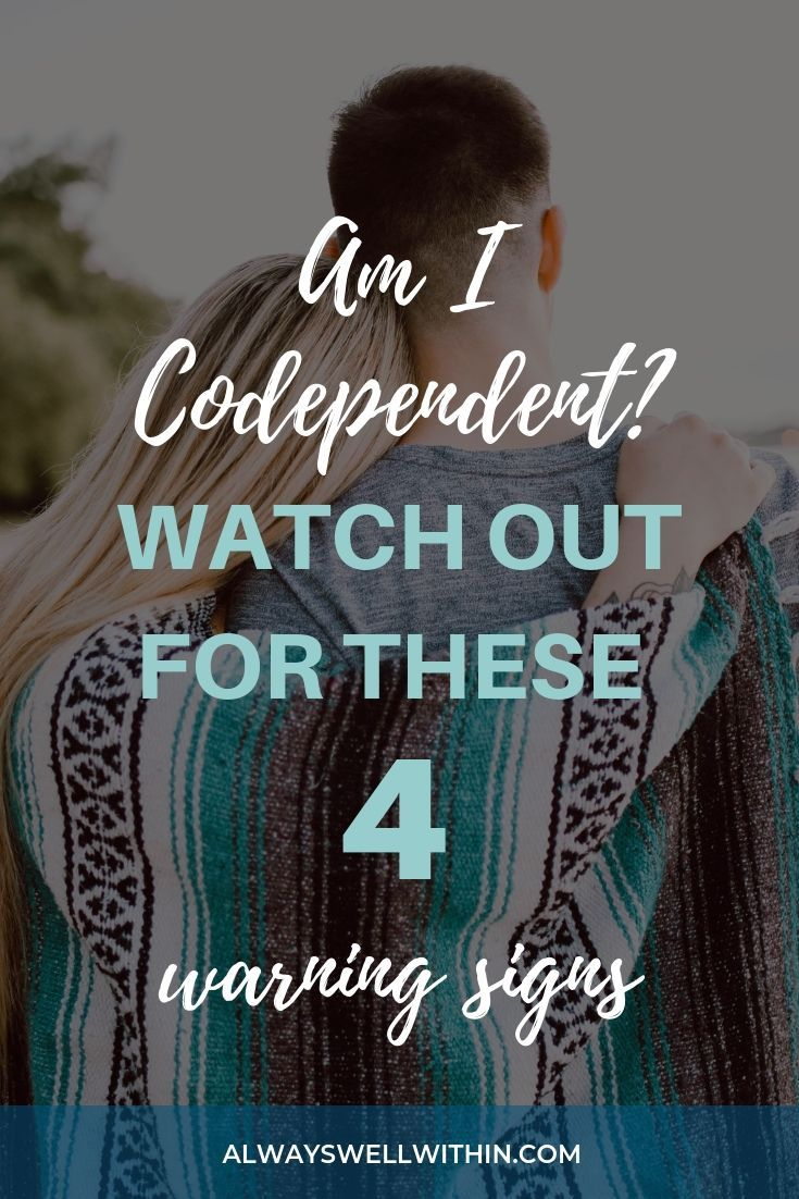 Am i codependent watch out for these 4 warning signs