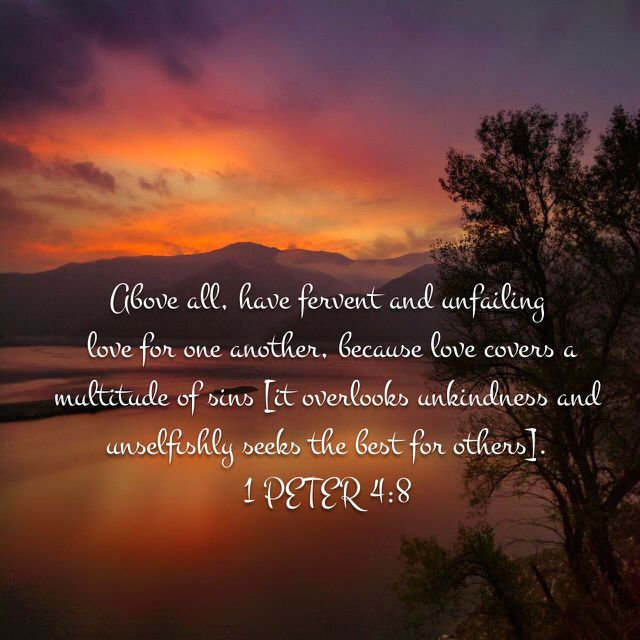 Fervent And Unfailing Love For One Another Because Love Covers A Mul Ude Of Sins It Overlooks Unkindness And Unselfishly Seeks T