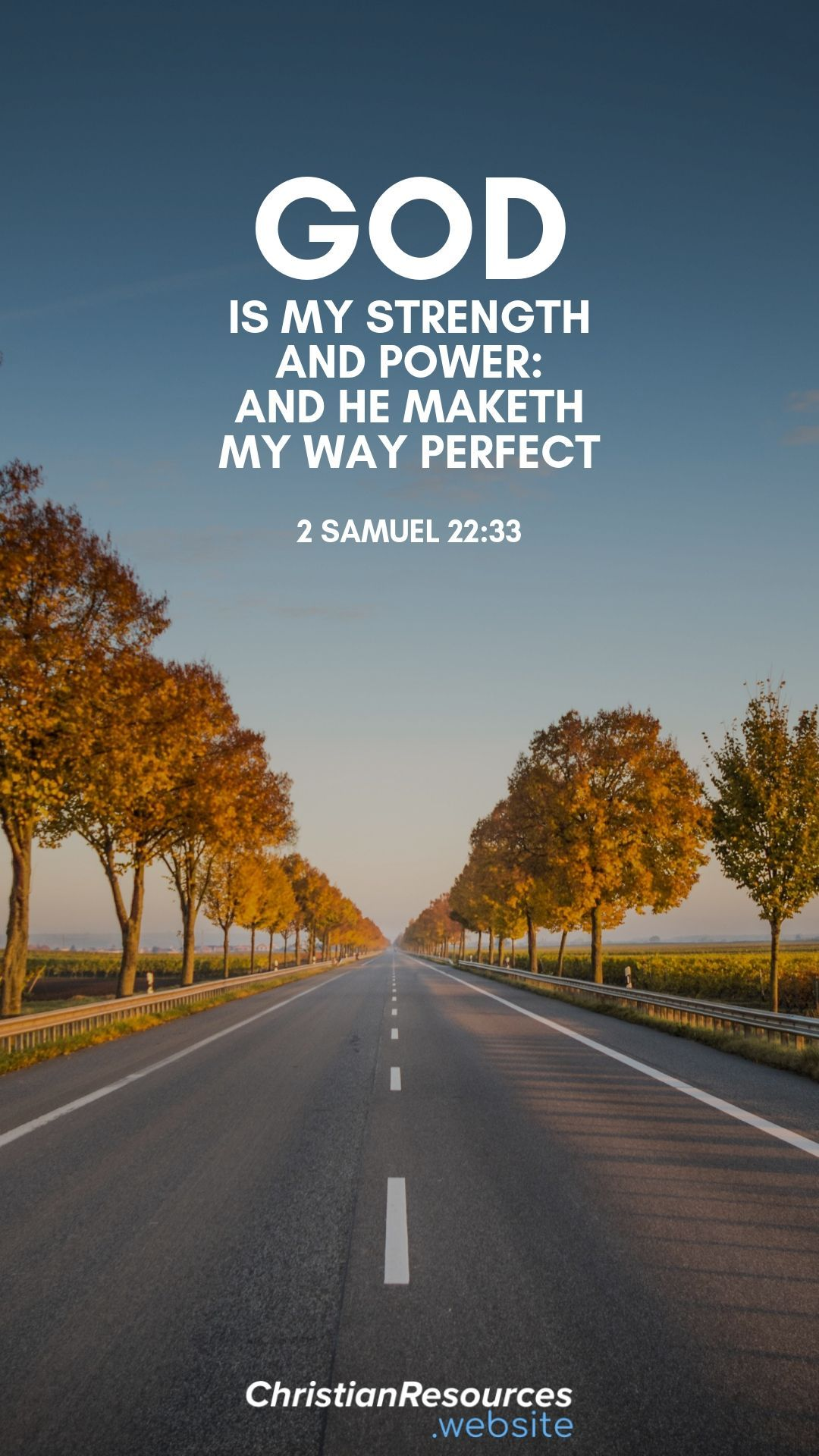 God is my strength and power: and he maketh my way perfect (2 Samuel 22:33). #BibleVerses #BibleQuotes #ScriptureQuotes #GodQuotes #BibleQuotesInspirational #ChristianResources #Bible #Quotes #Strength