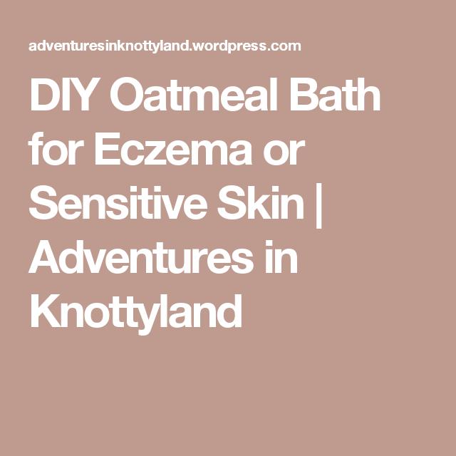 DIY Oatmeal Bath for Eczema or Sensitive Skin | Adventures in Knottyland