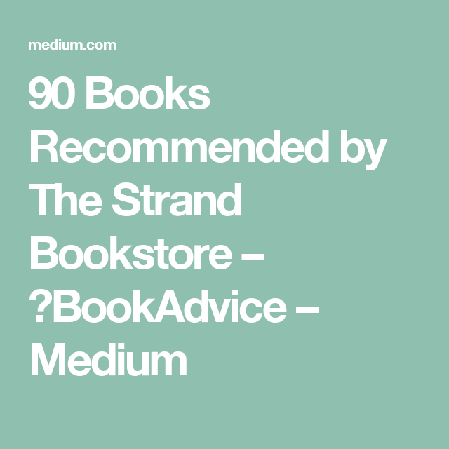 90 Books Recommended by The Strand Bookstore – 📚BookAdvice – Medium