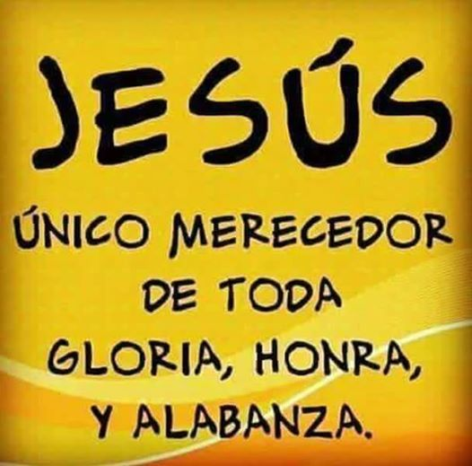 Jesús único Merecedor De Toda Gloria Honra Y Alabanza Dear God Inspirational Quotes Quotes