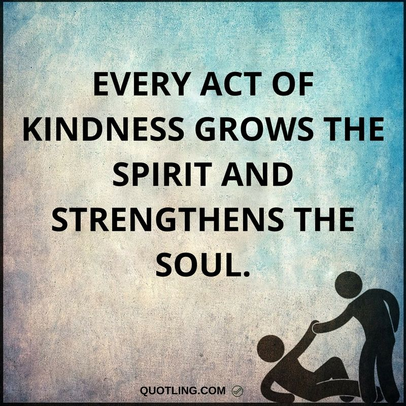 Acts Of Kindness Quotes: Every Act Of Kindness Grows The Spirit