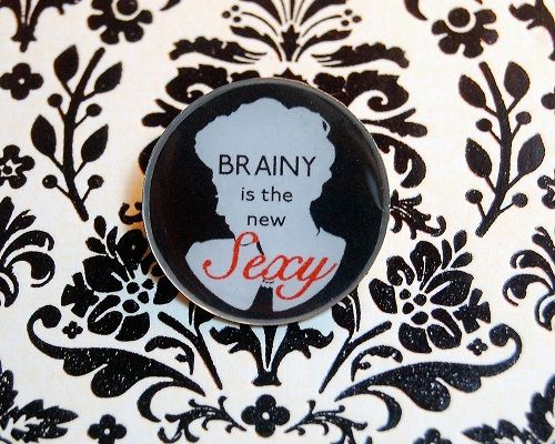 """""""Brainy is the new Sexy"""""""