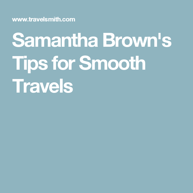 Samantha Brown's Tips for Smooth Travels