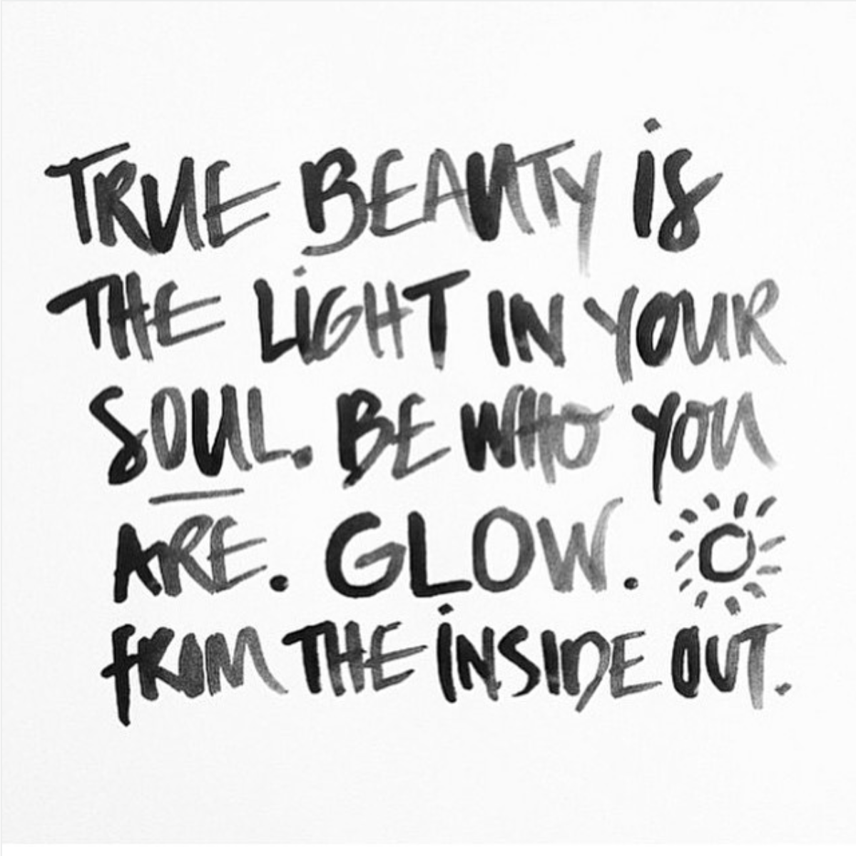 True beauty is the light in your soul. Be who you are ...