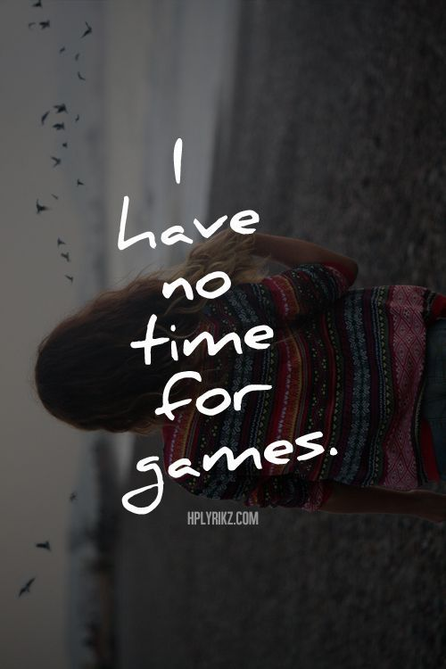 Seriously Don 39 T Play Games With Me Either Be An Play Quotes Game Quotes Friends Quotes