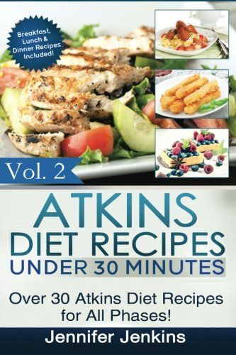 Atkins Diet Recipes Under 30 Minutes Over 30 Atkins Recipes For All Phases Includes Atkins Induction Rec Atkins Diet Recipes Induction Recipes Atkins Recipes