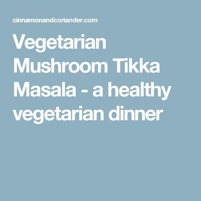 Vegetarian Mushroom Tikka Masala - a healthy vegetarian dinner