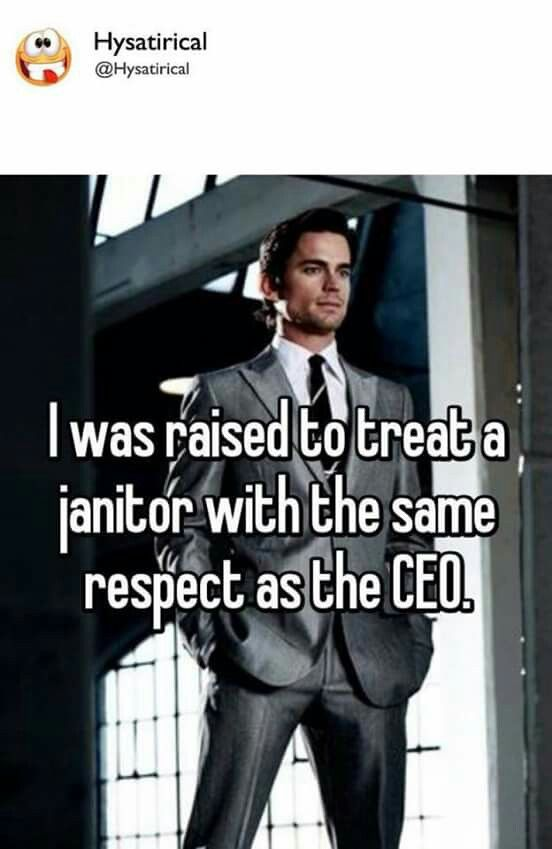 I Was Raised To Treat The Janitor With The Same Respect As The CEO  Another Word For Janitor