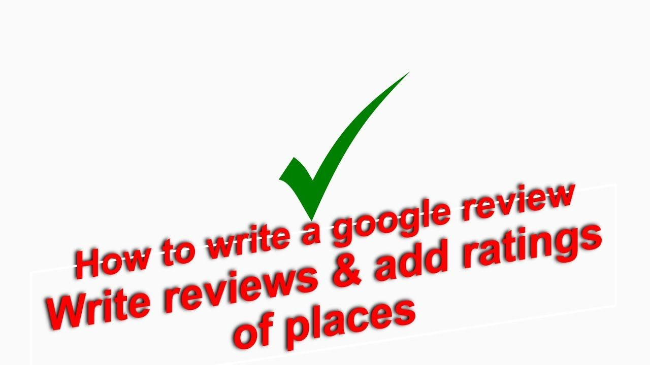 How To Write A Google Review Rating Or Review Of Places Computer An Google Reviews Writing Computer