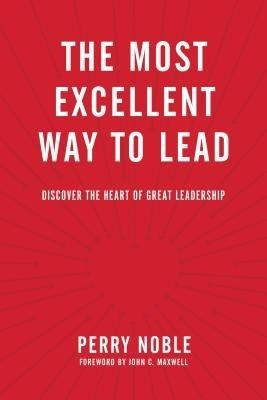 The Most Excellent Way to Lead - Watermark Christian Store