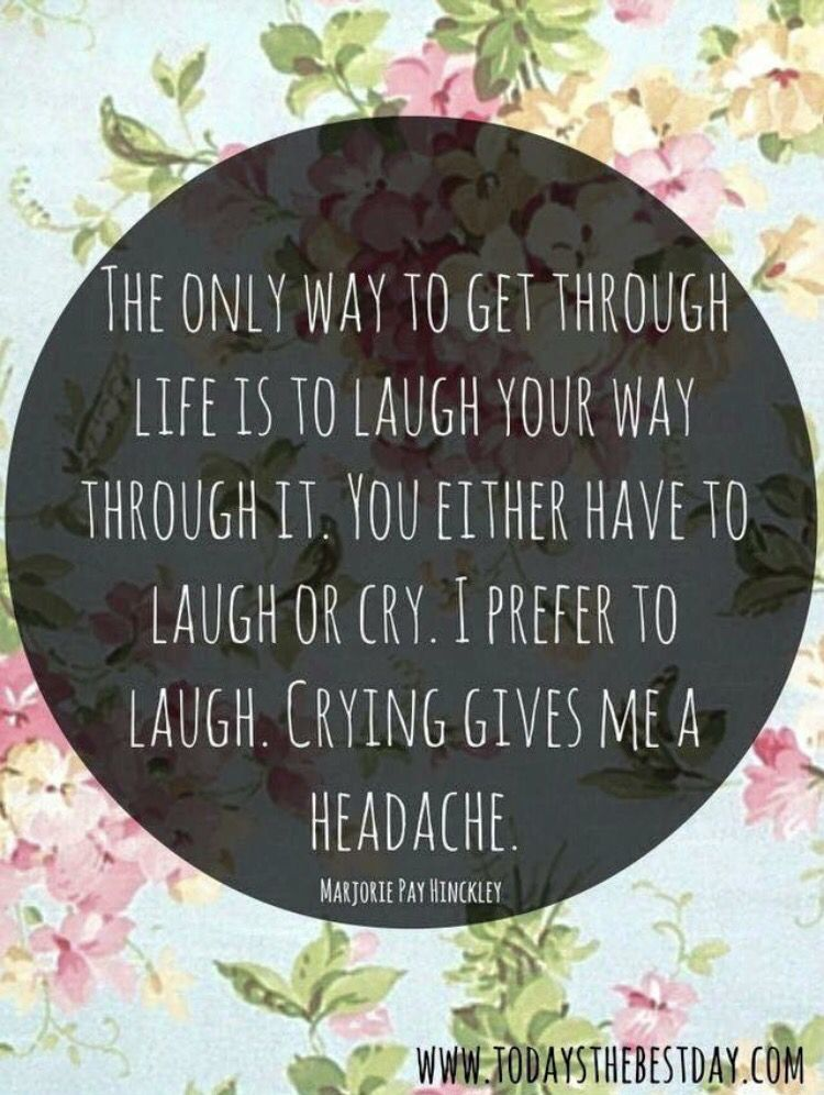 Laugh Instead Of Cry Avoid The Headache And Try For A Stomach Ache Quotes Quotable Quotes Words
