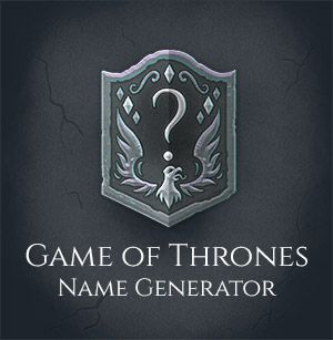 What Would Your Game Of Thrones Name Be Game Of Thrones Names