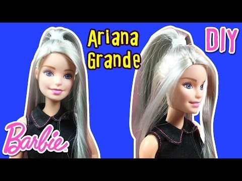 Ariana Grande Hair Tutorial for Barbie Doll - How to make Barbie ...