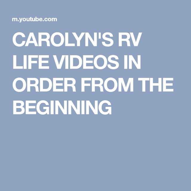 CAROLYN'S RV LIFE VIDEOS IN ORDER FROM THE BEGINNING