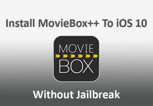 How To Install MovieBox++ To iPhone and iPad On iOS 10 Without