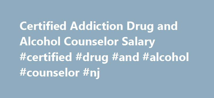 Certified Addiction Drug And Alcohol Counselor Salary Certified