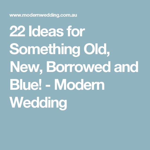 Something Borrowed Wedding Ideas: 22 Ideas For Something Old, New, Borrowed And Blue