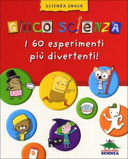 Gioco Scienza. I 60 esperimenti più divertenti! | EDITORIALE SCIENZA