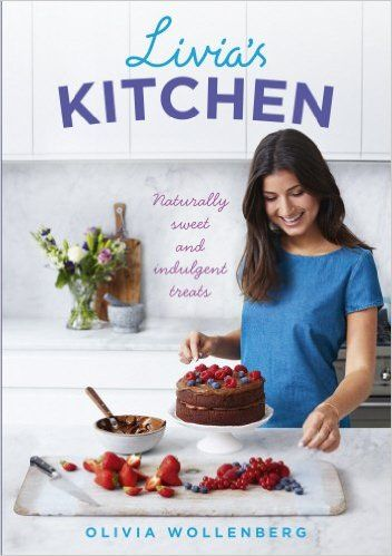 Livia's Kitchen: Naturally Sweet and Indulgent Treats: Amazon.de: Olivia Wollenberg: Fremdsprachige Bücher