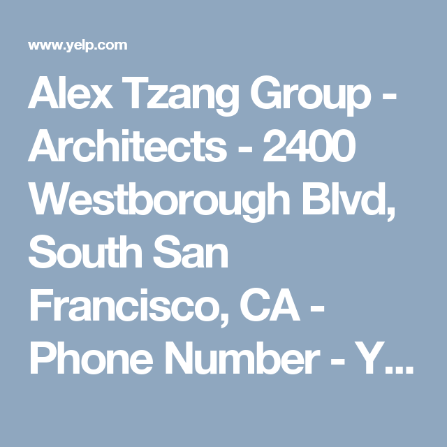 Alex Tzang Group Architects 2400 Westborough Blvd South San Francisco Ca Phone Number Yelp South San Francisco San Francisco Westborough