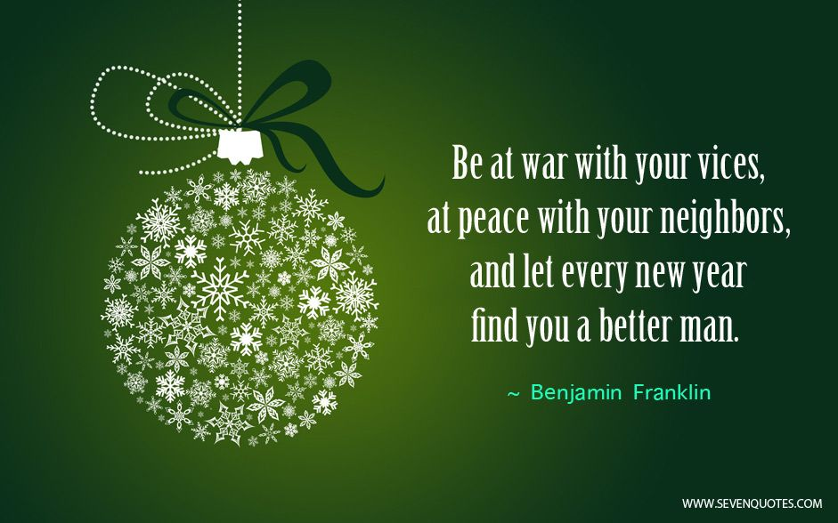Ben Franklin New Years Quote: Be At War With Your Vices, At Peace With Your Neighbors