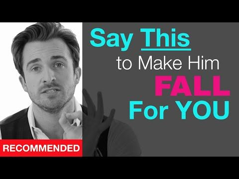 Make Him Fall for You → Say THIS ← (Matthew Hussey, Get