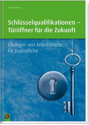 Schlüsselqualifikationen – Türöffner für die Zukunft - Übungen und ...
