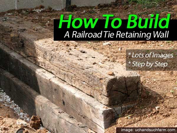 How To Build A Railroad Tie Retaining Wall Railroad Tie Retaining Wall Landscaping Retaining Walls Backyard Retaining Walls