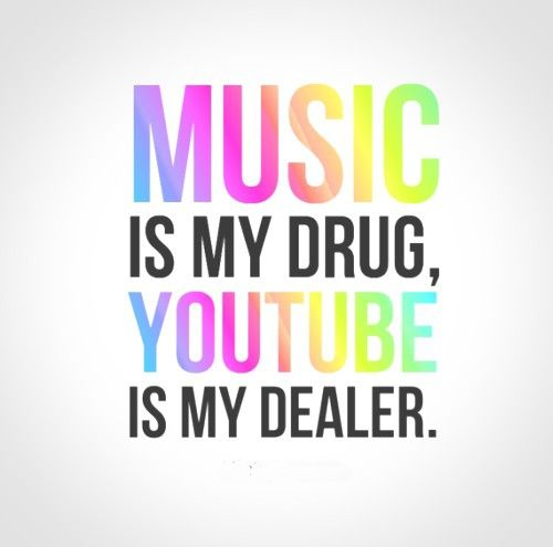 Music Is My Drug Youtube Is My Dealer Funny Quotes Funny Quotes Drug Quotes Funny Quotes About Life