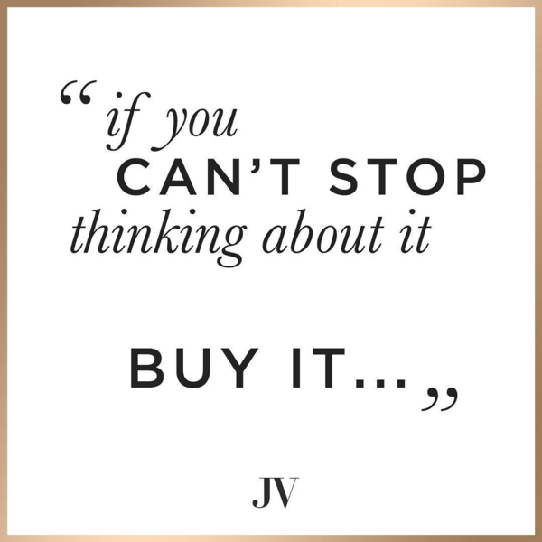 Josh V If You Can T Stop Thinking About It Buy It Quote Joshv Quote Inspiration Fashion Fashionlabel Cool Words Quotes Words