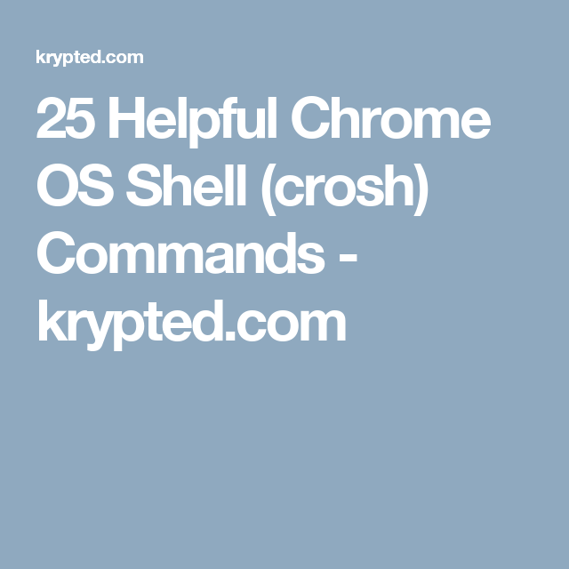 25 Helpful Chrome OS Shell (crosh) Commands - krypted com | chromebook